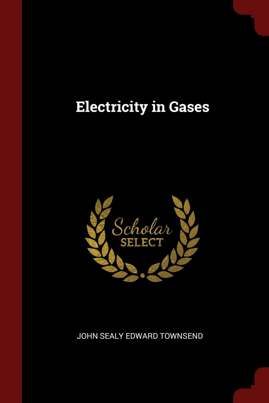 John Sealy Edward Townsend Electricity in Gases