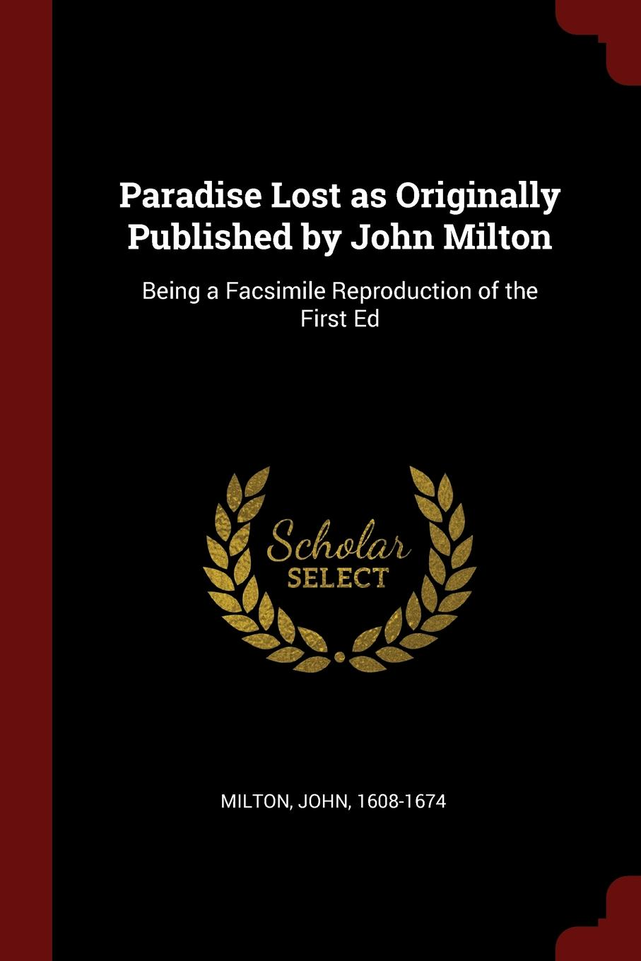 John Milton Paradise Lost as Originally Published by John Milton. Being a Facsimile Reproduction of the First Ed
