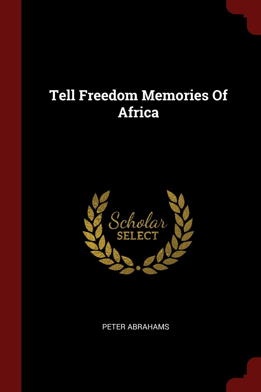 Peter Abrahams Tell Freedom Memories Of Africa