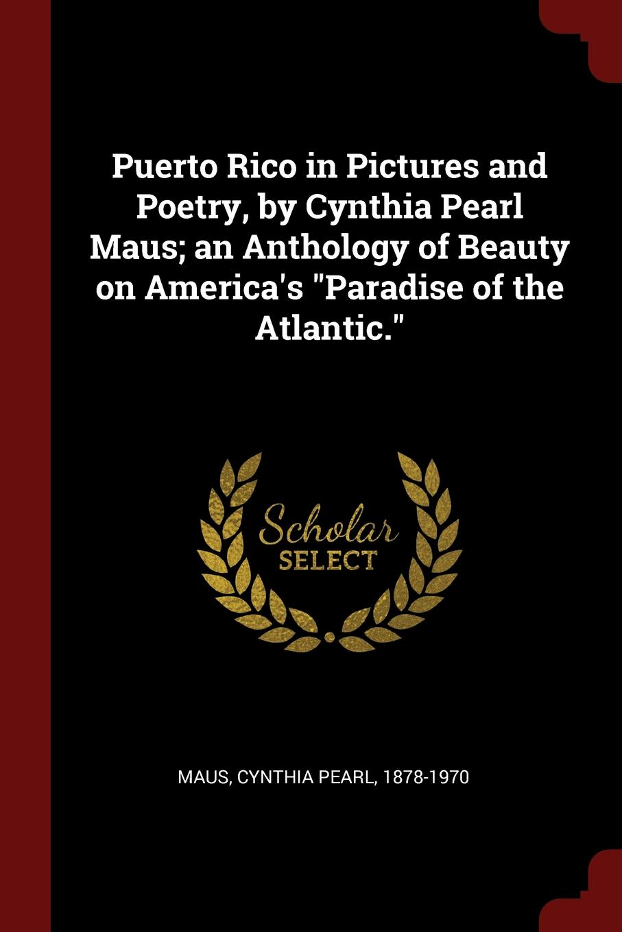 """Cynthia Pearl Maus Puerto Rico in Pictures and Poetry, by Cynthia Pearl Maus; an Anthology of Beauty on America.s """"Paradise of the Atlantic."""""""