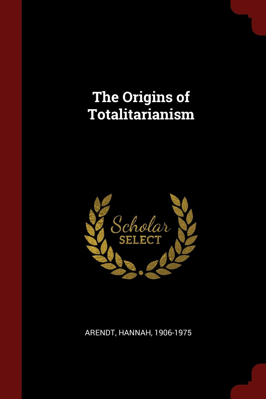Hannah Arendt The Origins of Totalitarianism hannah arendt the origins of totalitarianism