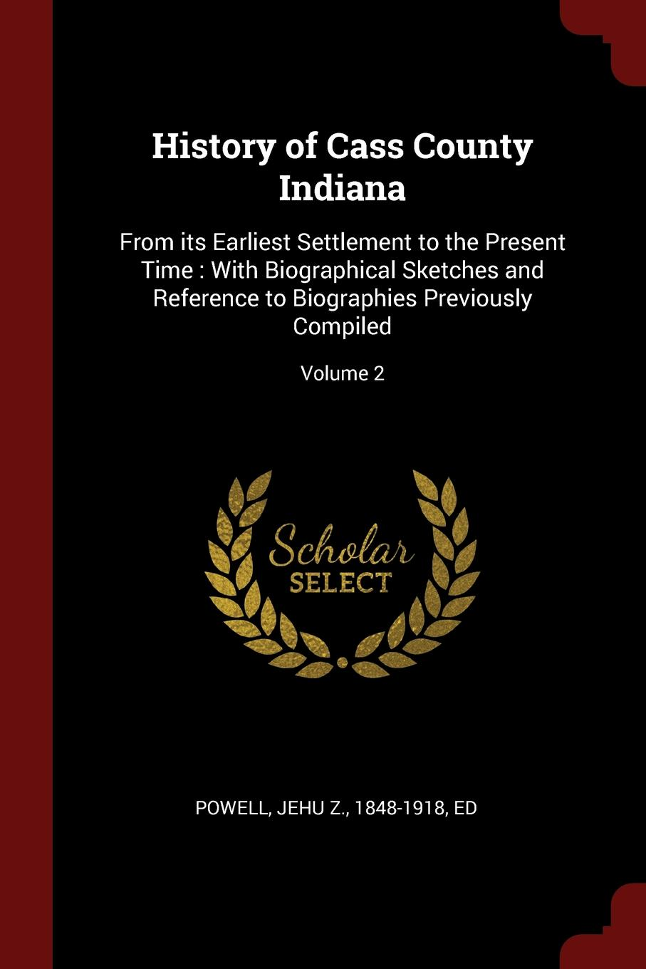 History of Cass County Indiana. From its Earliest Settlement to the Present Time : With Biographical Sketches and Reference to Biographies Previously Compiled; Volume 2 charles richard tuttle the centennial northwest an illustrated history of the northwest being a full and complete civil political and military history of this great section of the united states from its earliest settlement to the present time