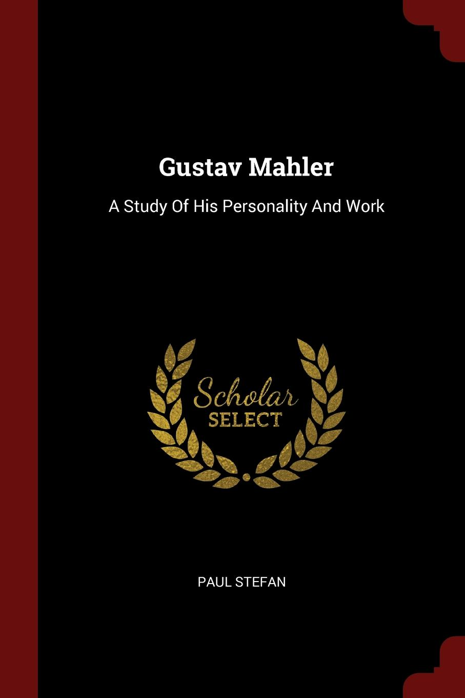 Paul Stefan Gustav Mahler. A Study Of His Personality And Work