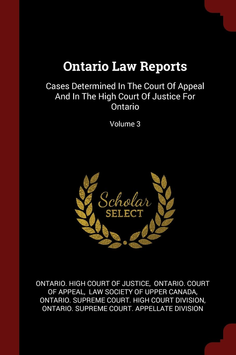Ontario Law Reports. Cases Determined In The Court Of Appeal And In The High Court Of Justice For Ontario; Volume 3