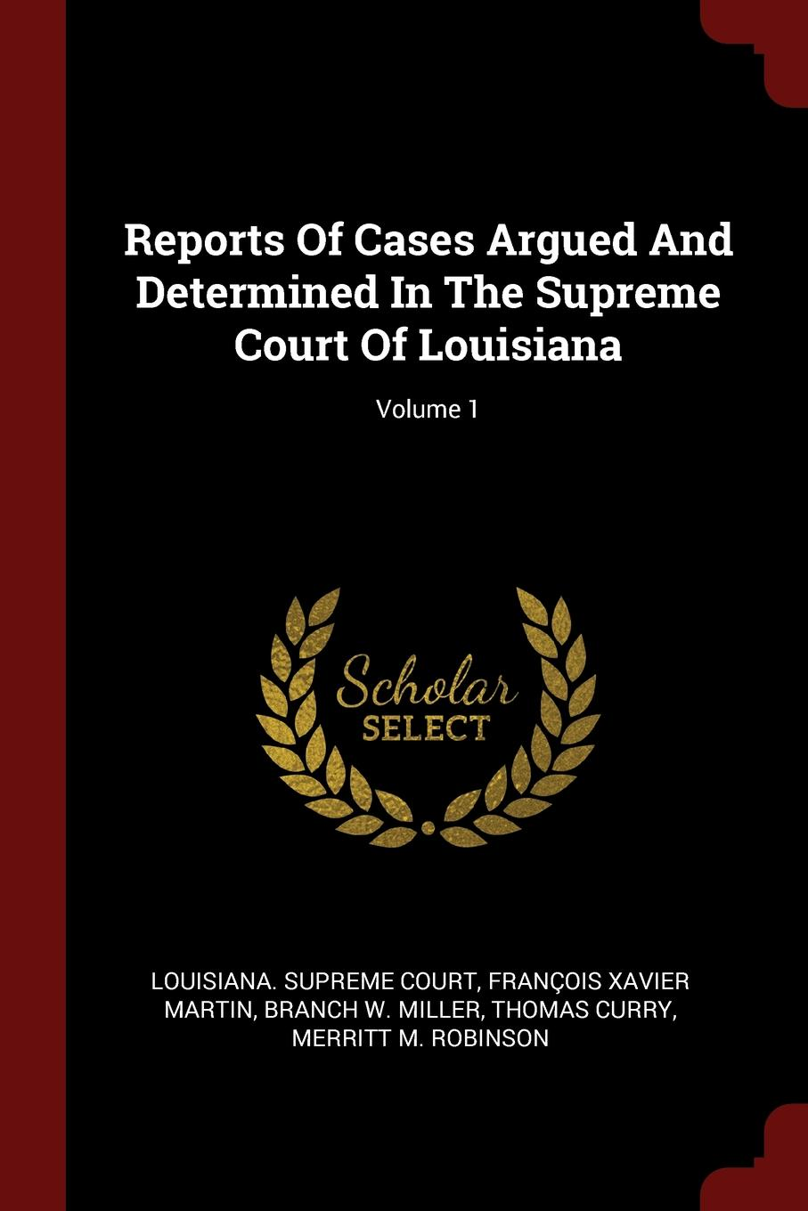 Louisiana. Supreme Court Reports Of Cases Argued And Determined In The Supreme Court Of Louisiana; Volume 1