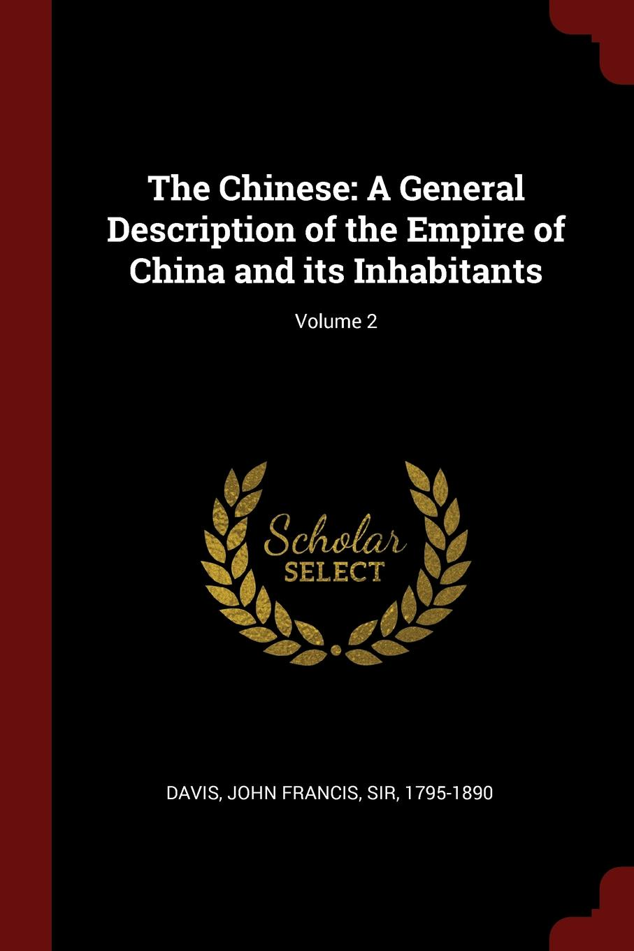 The Chinese. A General Description of the Empire of China and its Inhabitants; Volume 2
