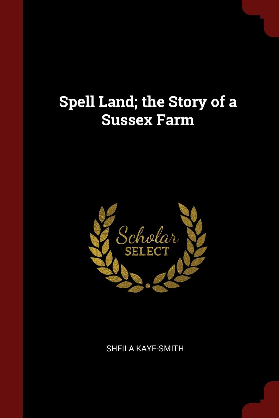 Spell Land; the Story of a Sussex Farm