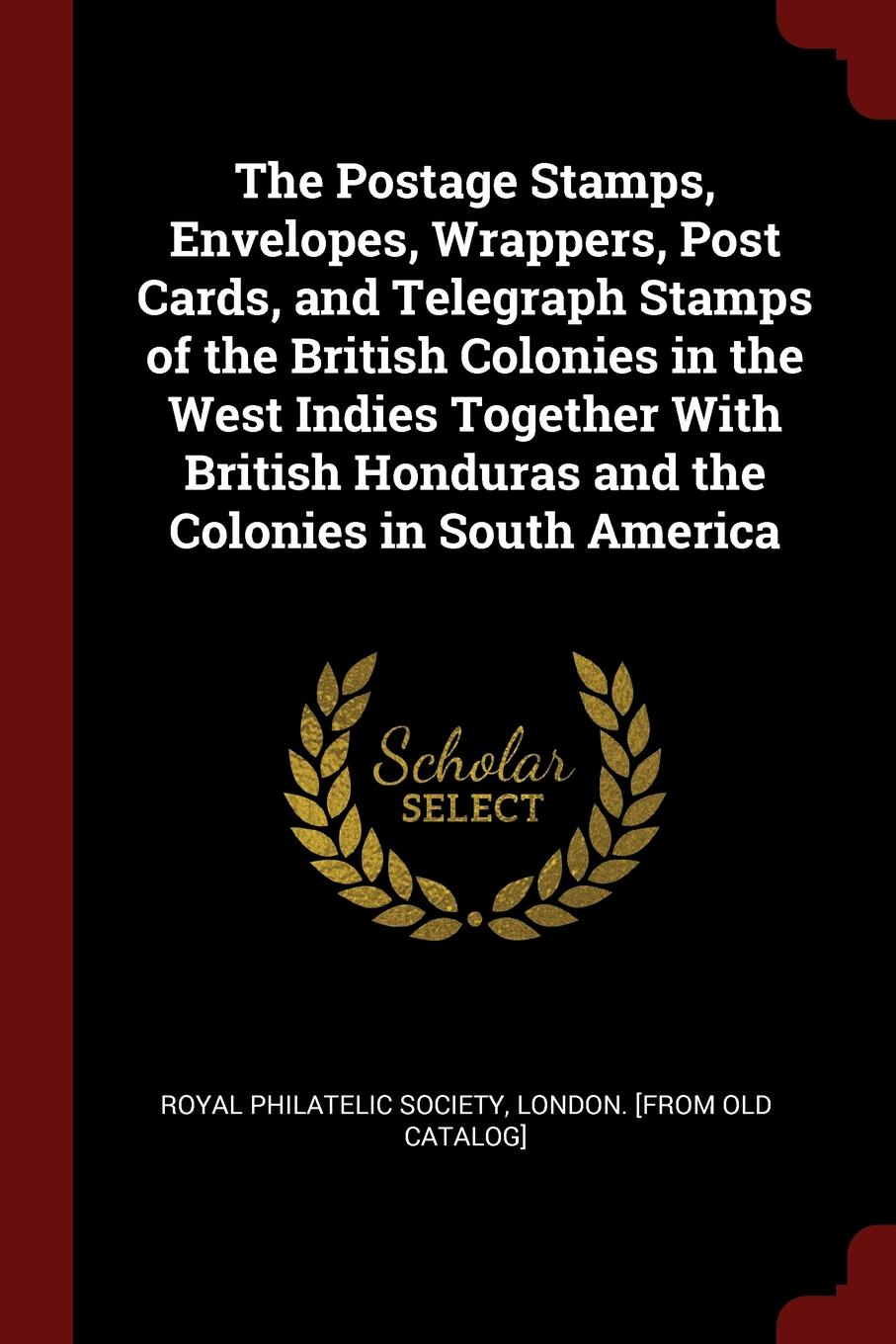 The Postage Stamps, Envelopes, Wrappers, Post Cards, and Telegraph Stamps of the British Colonies in the West Indies Together With British Honduras and the Colonies in South America 100 pcs lot postage stamps good condition used with post mark from all the world stamps brand