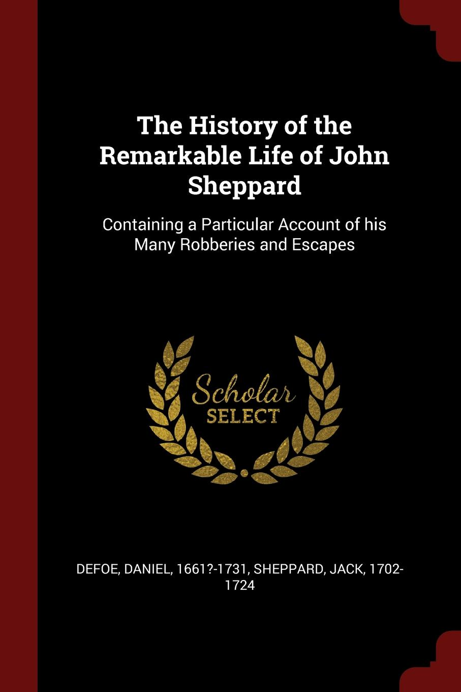 Daniel Defoe, Jack Sheppard The History of the Remarkable Life of John Sheppard. Containing a Particular Account of his Many Robberies and Escapes цена 2017