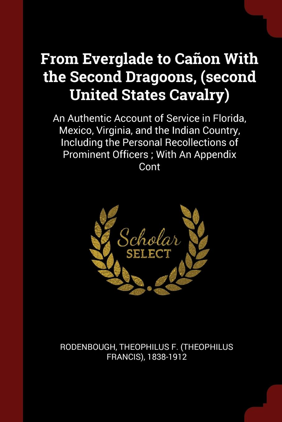 Theophilus F. 1838-1912 Rodenbough From Everglade to Canon With the Second Dragoons, (second United States Cavalry). An Authentic Account of Service in Florida, Mexico, Virginia, and the Indian Country, Including the Personal Recollections of Prominent Officers ; With An Appendix Cont [zob] the united states bussmann 170m3815 200a 690v fuse original authentic