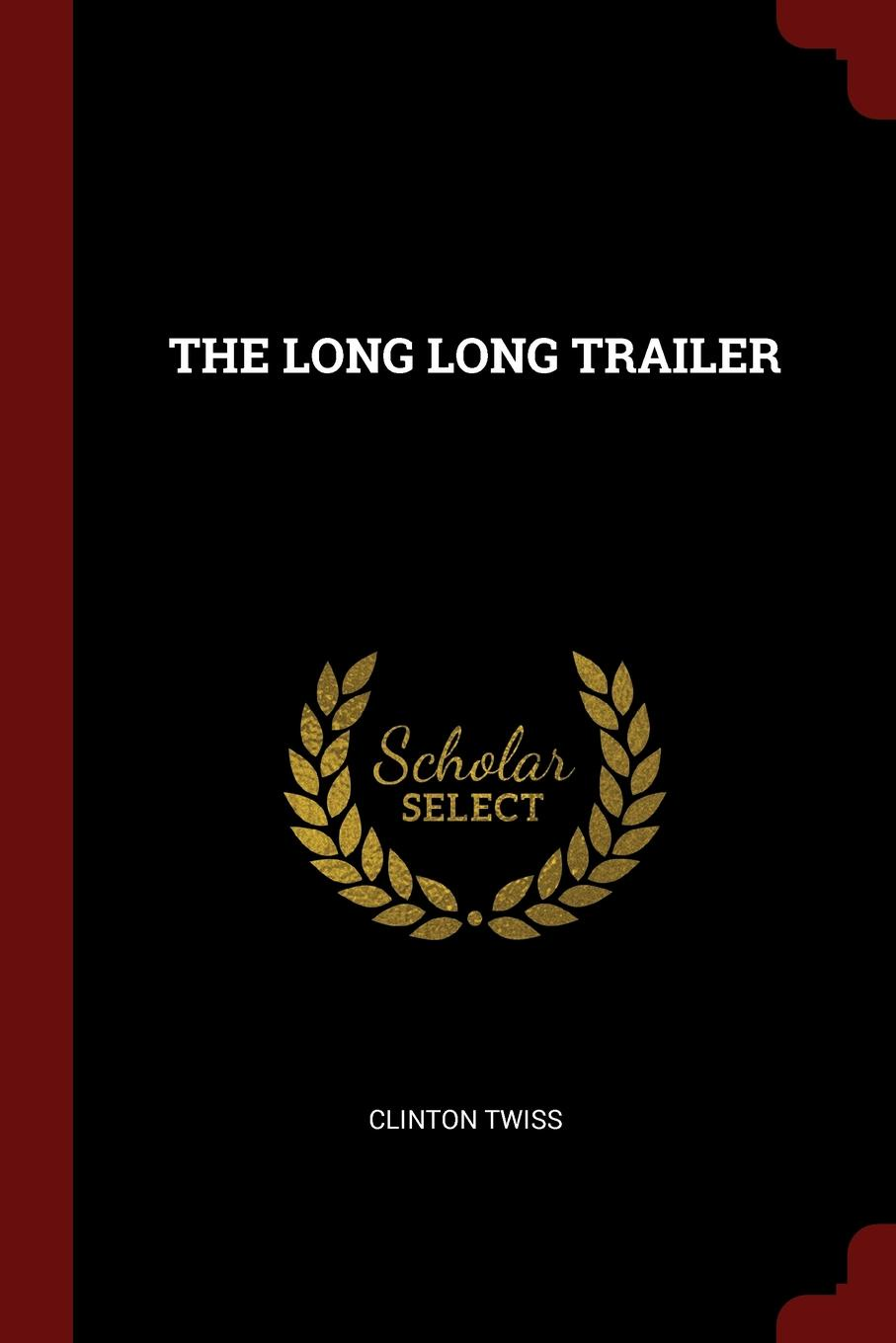 CLINTON TWISS THE LONG LONG TRAILER