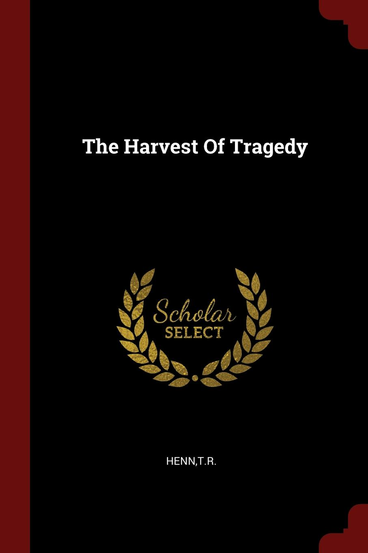 TR Henn The Harvest Of Tragedy