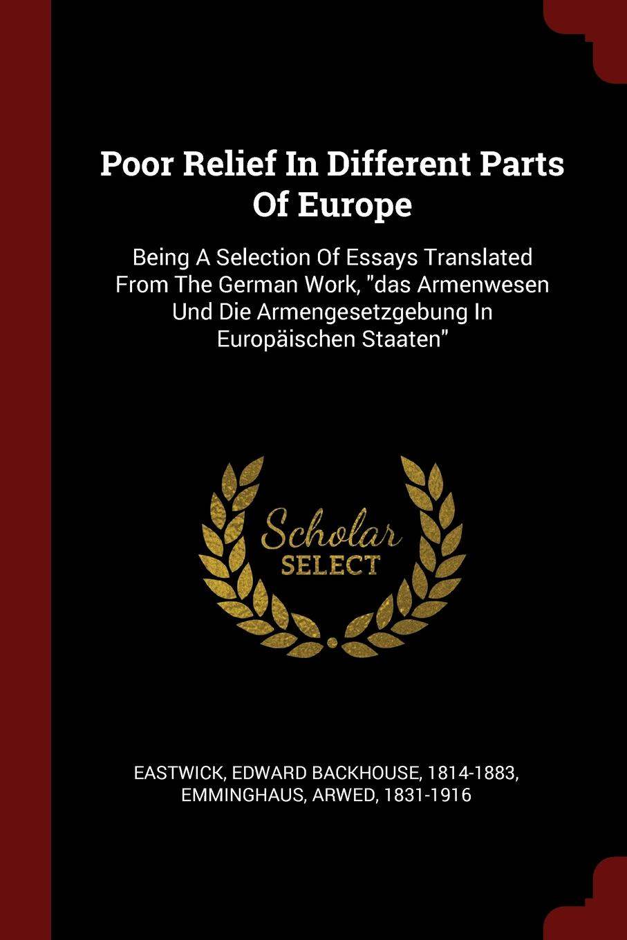Poor Relief In Different Parts Of Europe. Being A Selection Of Essays Translated From The German Work,