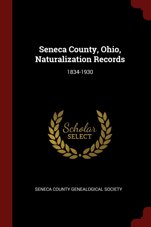 Seneca County, Ohio, Naturalization Records. 1834-1930