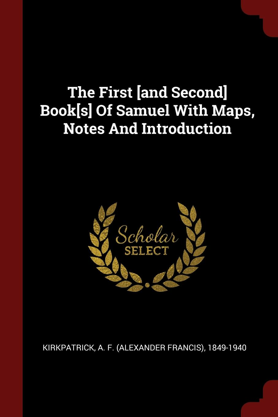 The First .and Second. Book.s. Of Samuel With Maps, Notes And Introduction
