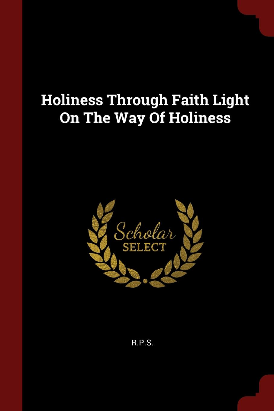 Holiness Through Faith Light On The Way Of Holiness