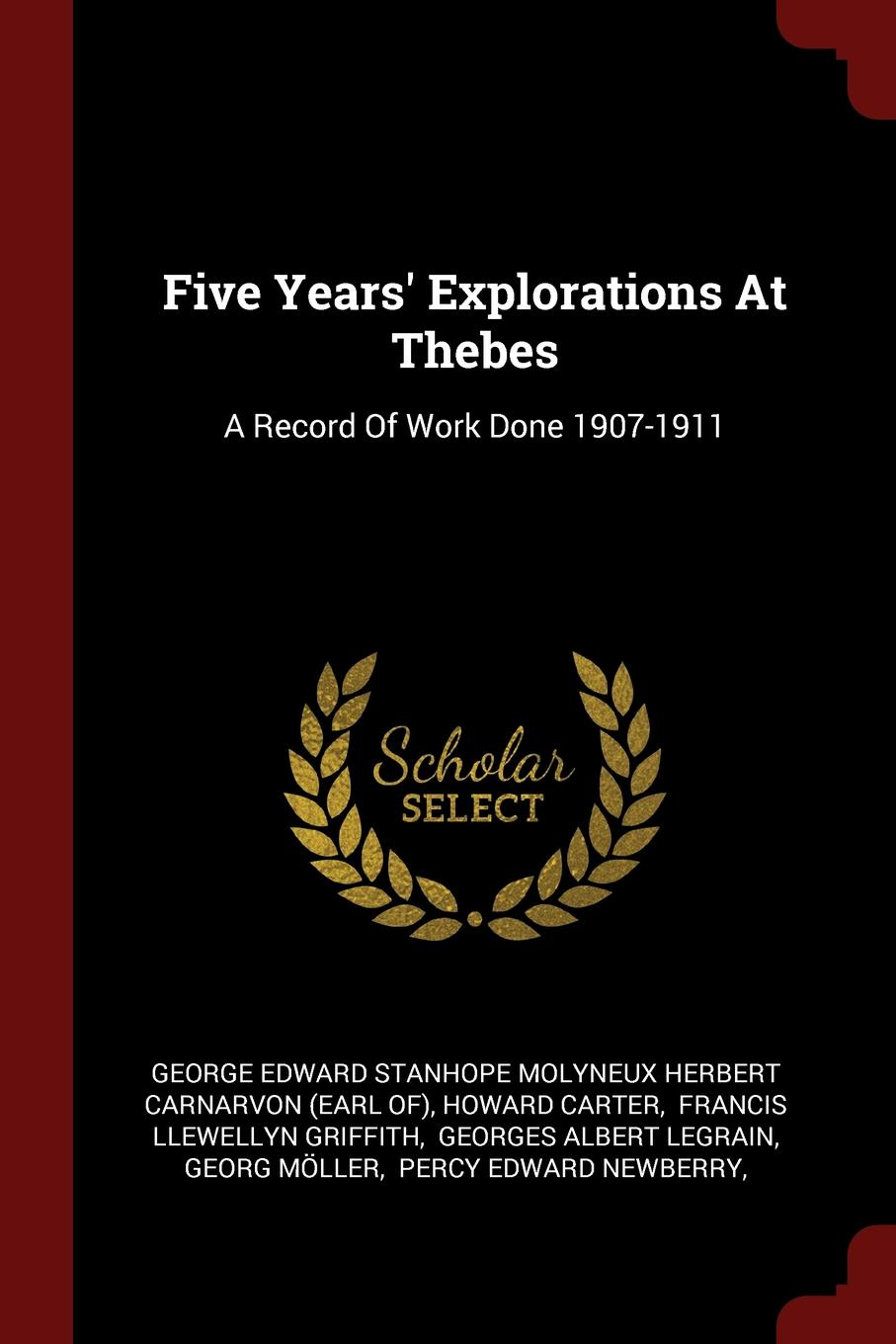Five Years. Explorations At Thebes. A Record Of Work Done 1907-1911