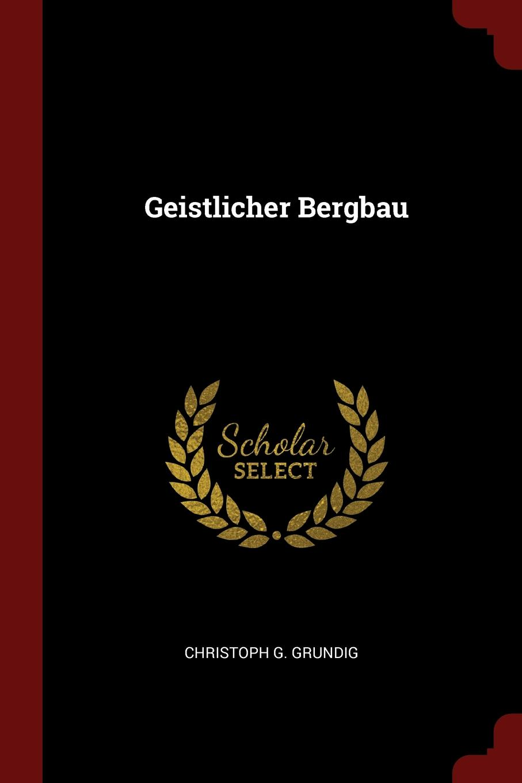 Christoph G. Grundig Geistlicher Bergbau цена