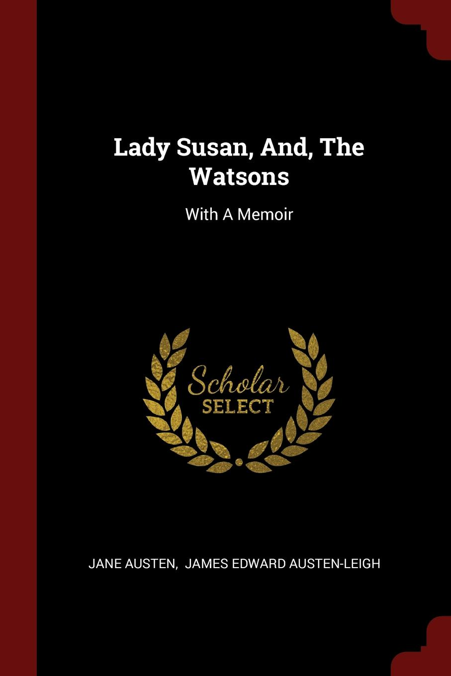 Jane Austen Lady Susan, And, The Watsons. With A Memoir
