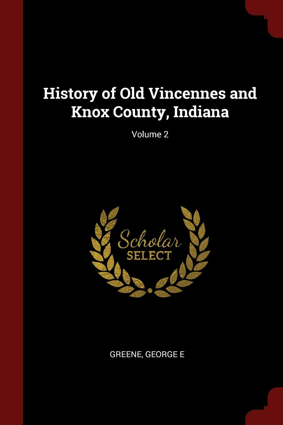 George E Greene History of Old Vincennes and Knox County, Indiana; Volume 2
