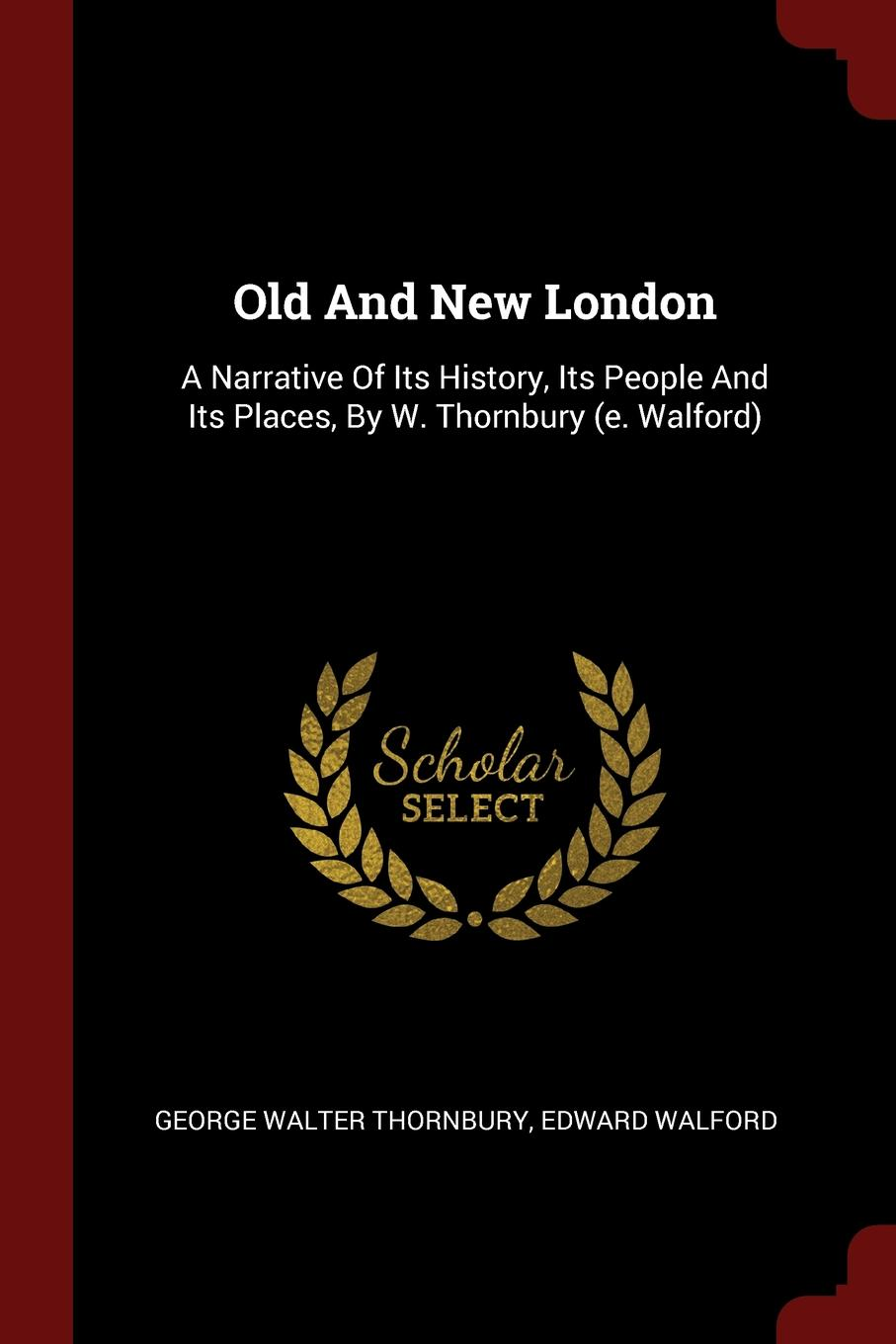 Old And New London. A Narrative Of Its History, Its People And Its Places, By W. Thornbury (e. Walford)