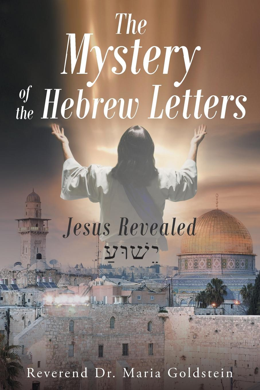 Reverend Dr. Maria Goldstein The Mystery of the Hebrew Letters. Jesus Revealed walter riggans yeshua ben david