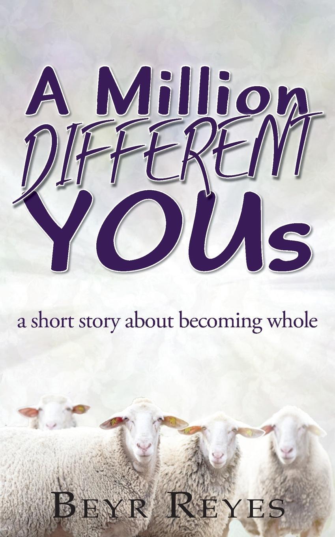 купить Beyr Reyes A Million Different Yous. A Short Story About Becoming Whole по цене 489 рублей