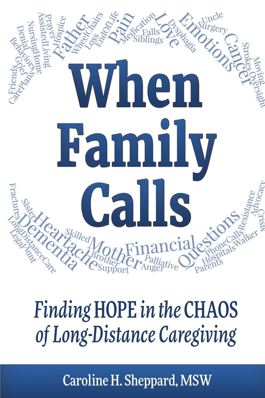 Caroline H Sheppard When Family Calls. Finding Hope in the Chaos of Long-Distance Caregiving caroline anderson delivered one family
