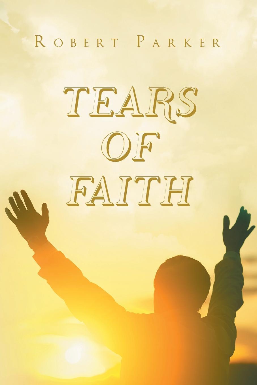 Robert Parker Tears of Faith end in tears