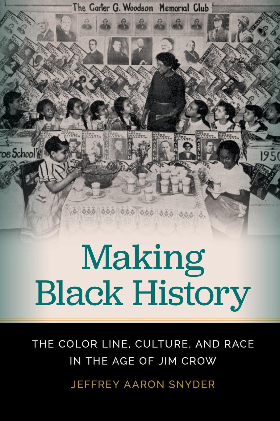 Jeffrey Aaron Snyder Making Black History. The Color Line, Culture, and Race in the Age of Jim Crow