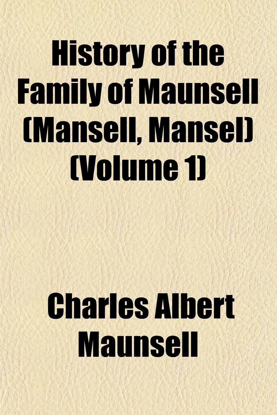 Charles Albert Maunsell History of the Family of Maunsell (Mansell, Mansel) (Volume 1) free shipping kayipht cm400ha1 24h can directly buy or contact the seller
