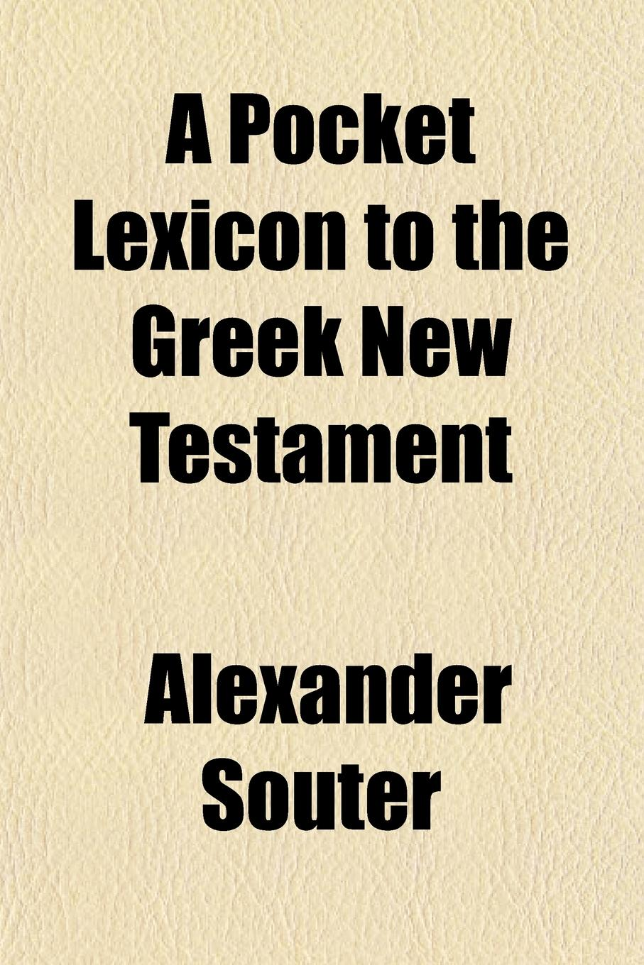 Alexander Souter A Pocket Lexicon to the Greek New Testament free shipping kayipht cm400ha1 24h can directly buy or contact the seller