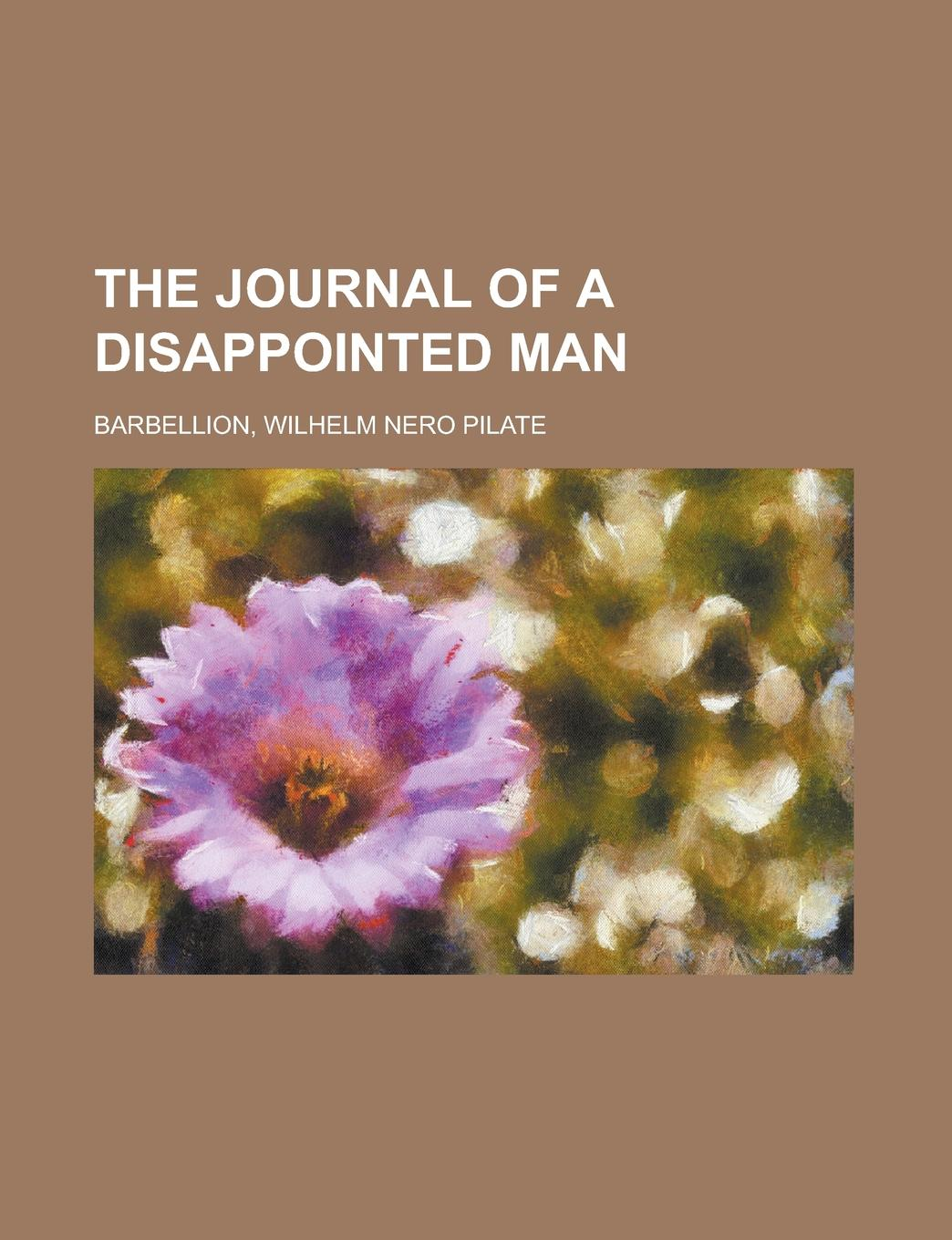 W. N. P. Barbellion, Wilhelm Nero Pilate Barbellion The Journal of a Disappointed Man w n p barbellion the journal of a disappointed man