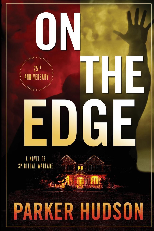 Parker Hudson On The Edge. A Novel of Spiritual Warfare