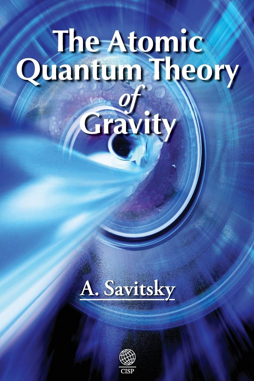 цены на Alexander Savitsky The Atomic Quantum Theory of Gravity  в интернет-магазинах