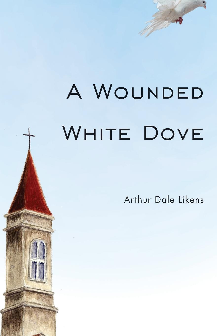 Arthur Dale Likens A Wounded White Dove rachel dove the flower shop on foxley street