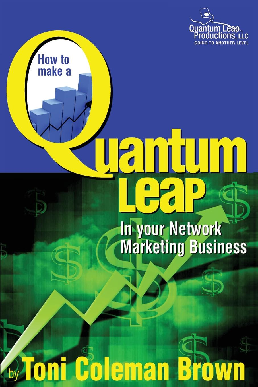 Toni Coleman-Brown Quantum Leap. How to Make a Quantum Leap in Your Network Marketing Business gunnar schuster network marketing enrichment or deception