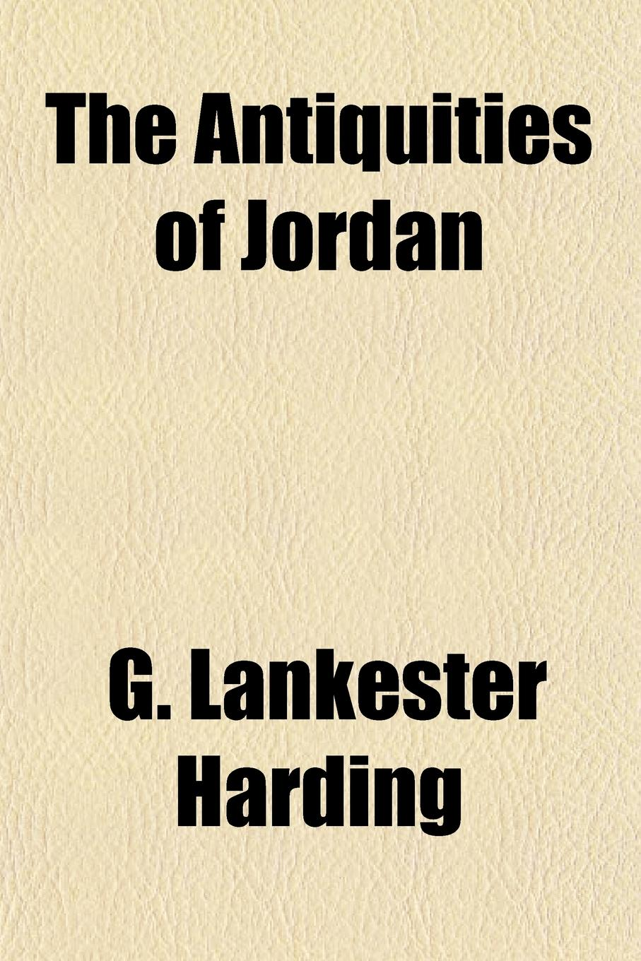 G. Lankester Harding The Antiquities of Jordan g lankester harding the antiquities of jordan