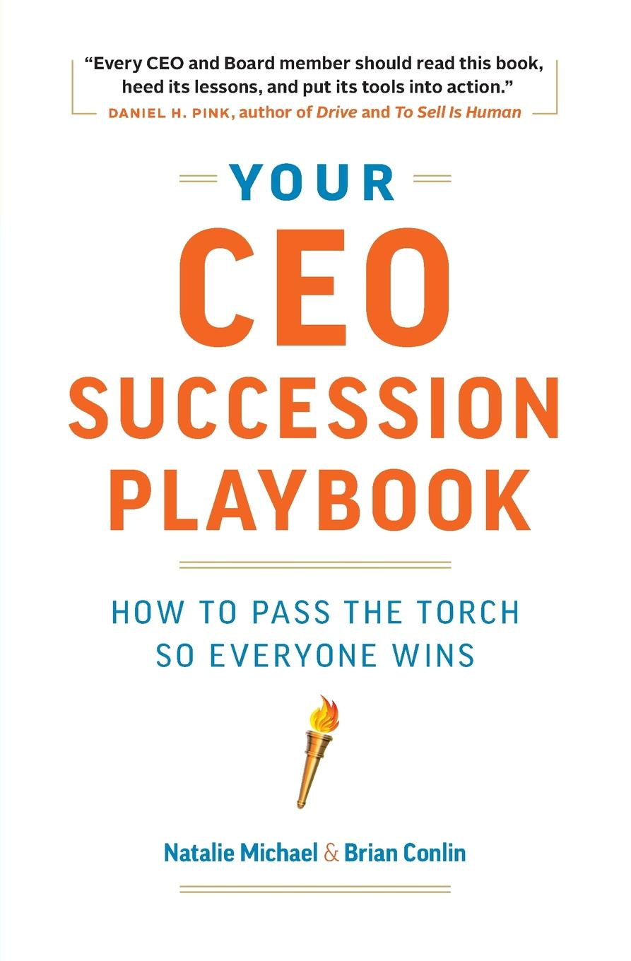 Natalie Michael, Brian Conlin Your CEO Succession Playbook. How to Pass the Torch So Everyone Wins eric hehman success and succession unlocking value power and potential in the professional services and advisory space