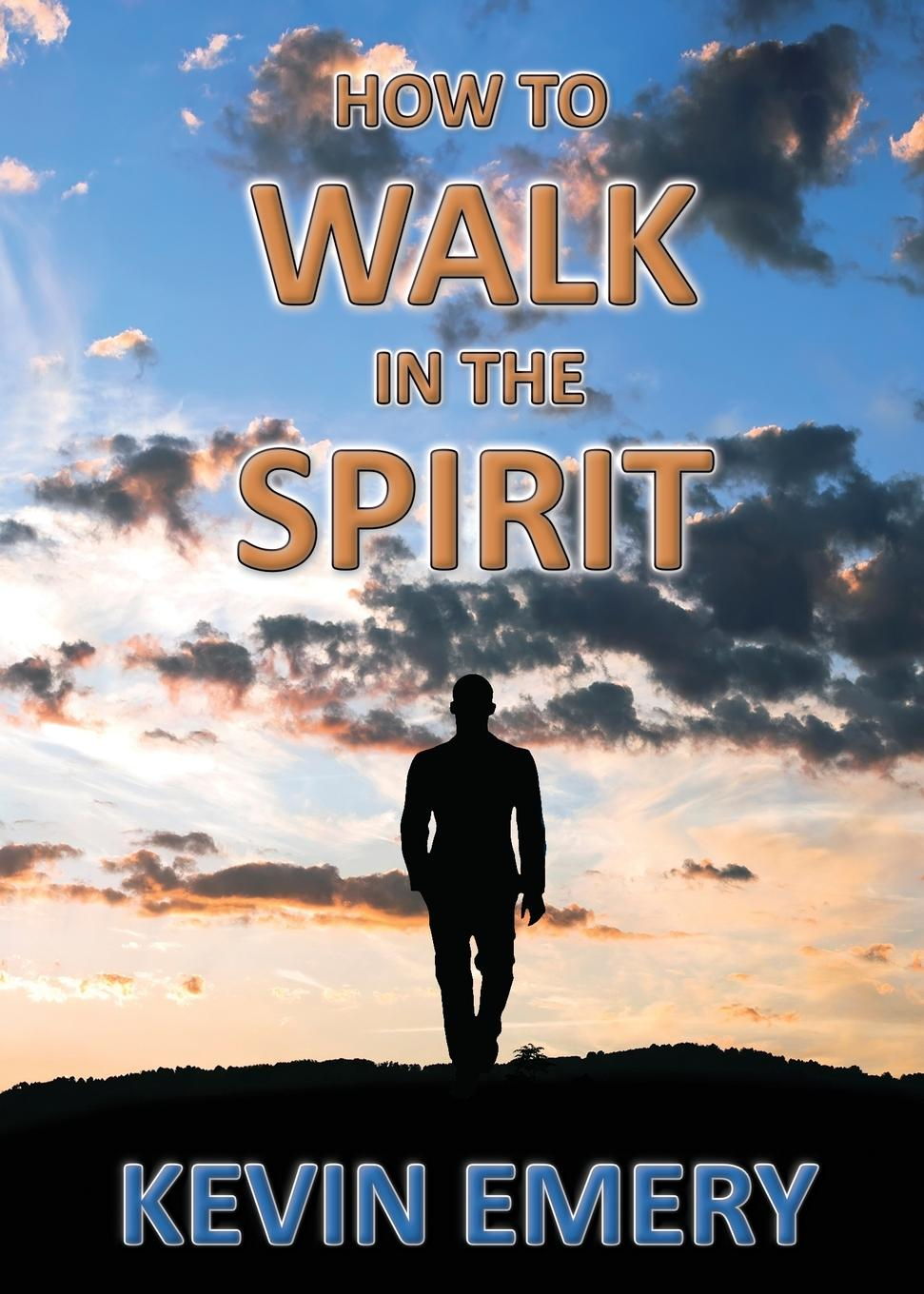 Kevin Emery How to Walk in the Spirit what the spirit is saying to the churches