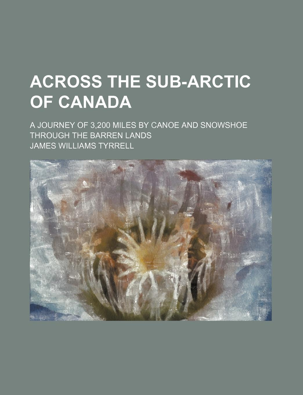 James Williams Tyrrell Across the sub-Arctic of Canada; a journey of 3,200 miles by canoe and snowshoe through the barren lands 4 142 vertical feet tuning potentiometer b20k with the midpoint of the handle length 23mm