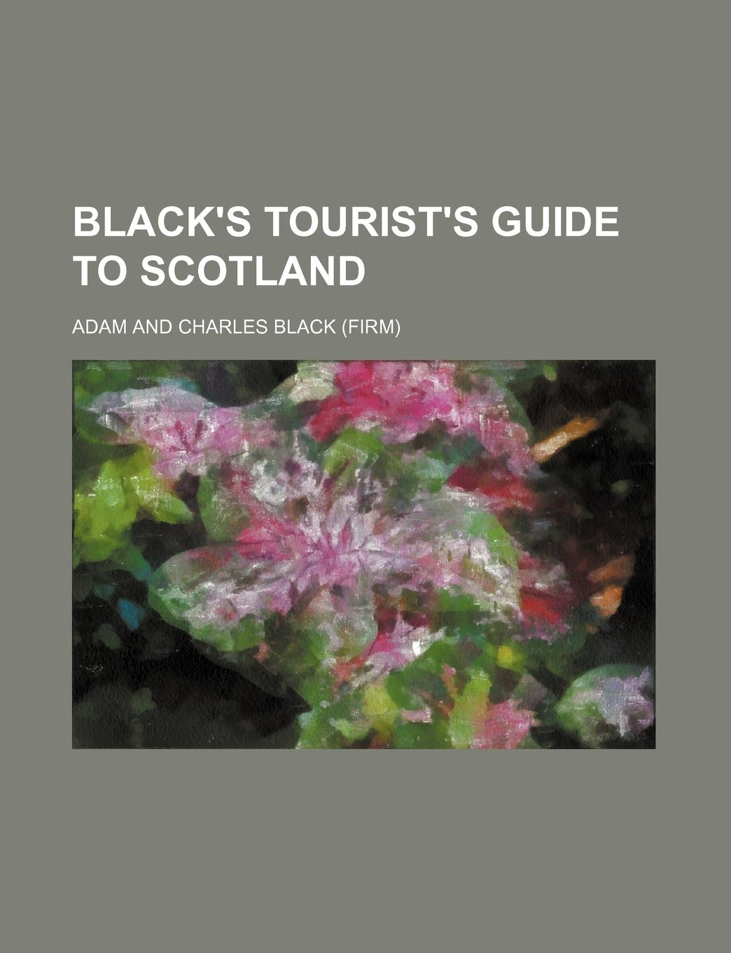 Adam And Charles Black Black.s Tourist.s Guide to Scotland