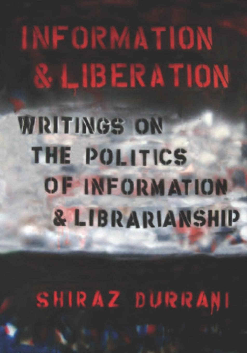 Shiraz Durrani Information and liberation. Writings on the Politics of Information and Librarianship patrick allo putting information first luciano floridi and the philosophy of information