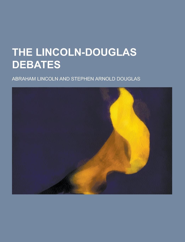 Abraham Lincoln The Lincoln-Douglas Debates danny gardner a negro and an ofay