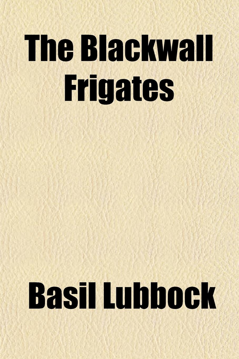 Basil Lubbock The Blackwall Frigates