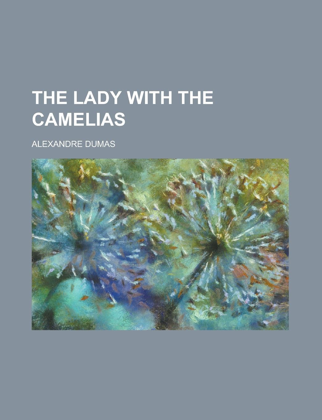 Александр Дюма The Lady with the Camelias