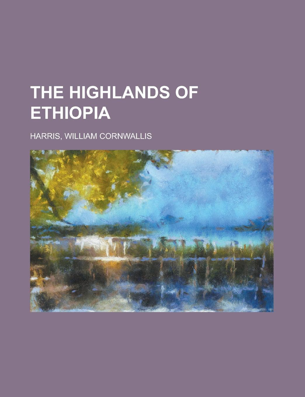 William Cornwallis Harris The Highlands of Ethiopia
