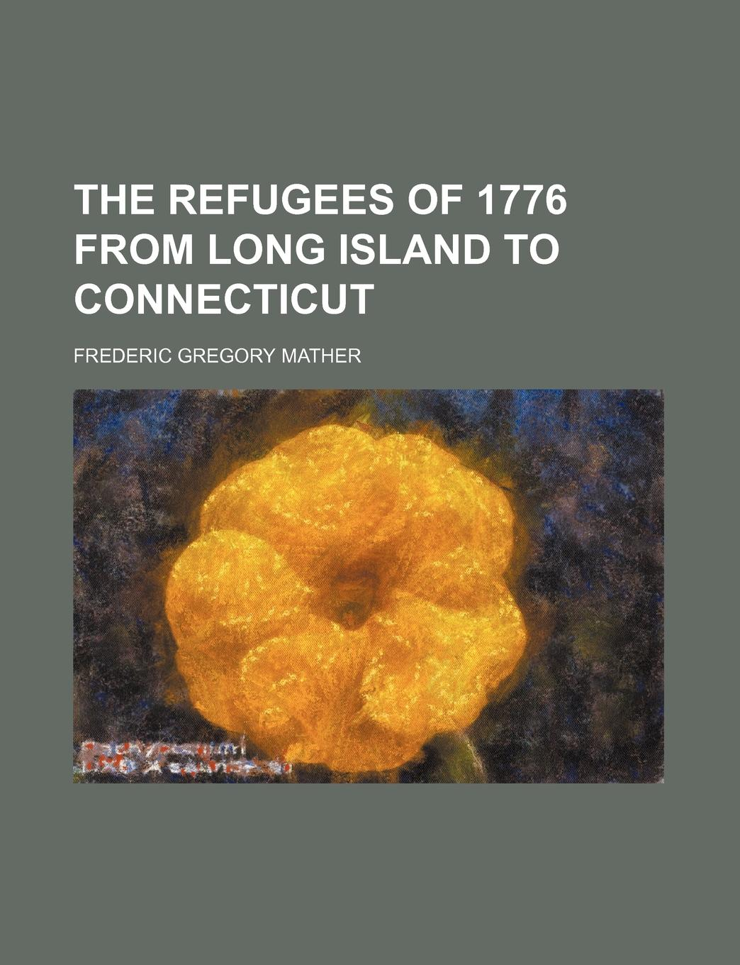 Frederic Gregory Mather The Refugees of 1776 from Long Island to Connecticut bradley richard the plague at marseilles consider d