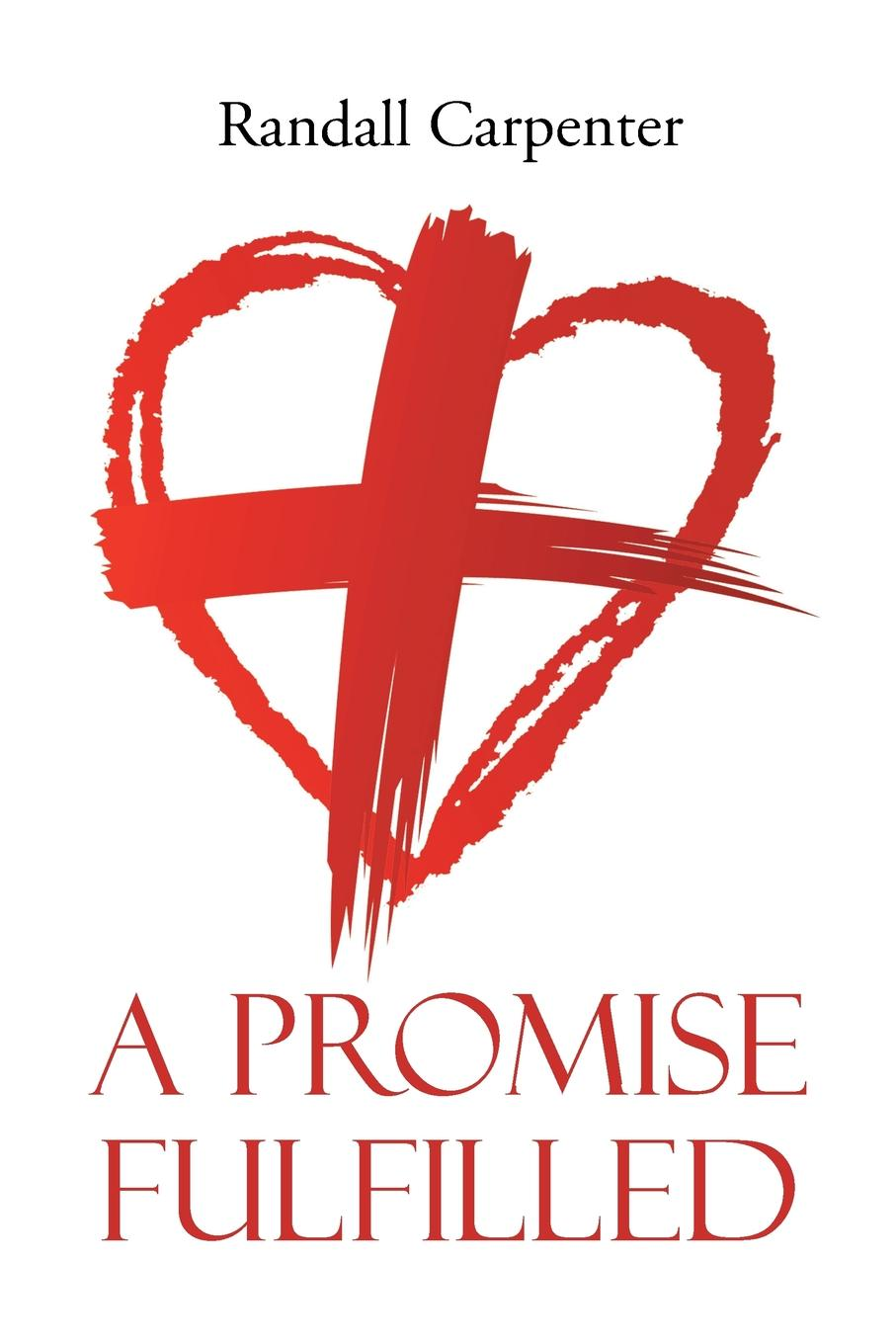 Randall Carpenter A Promise Fulfilled joe l lewis essence of the christian journey faith hope and love these three