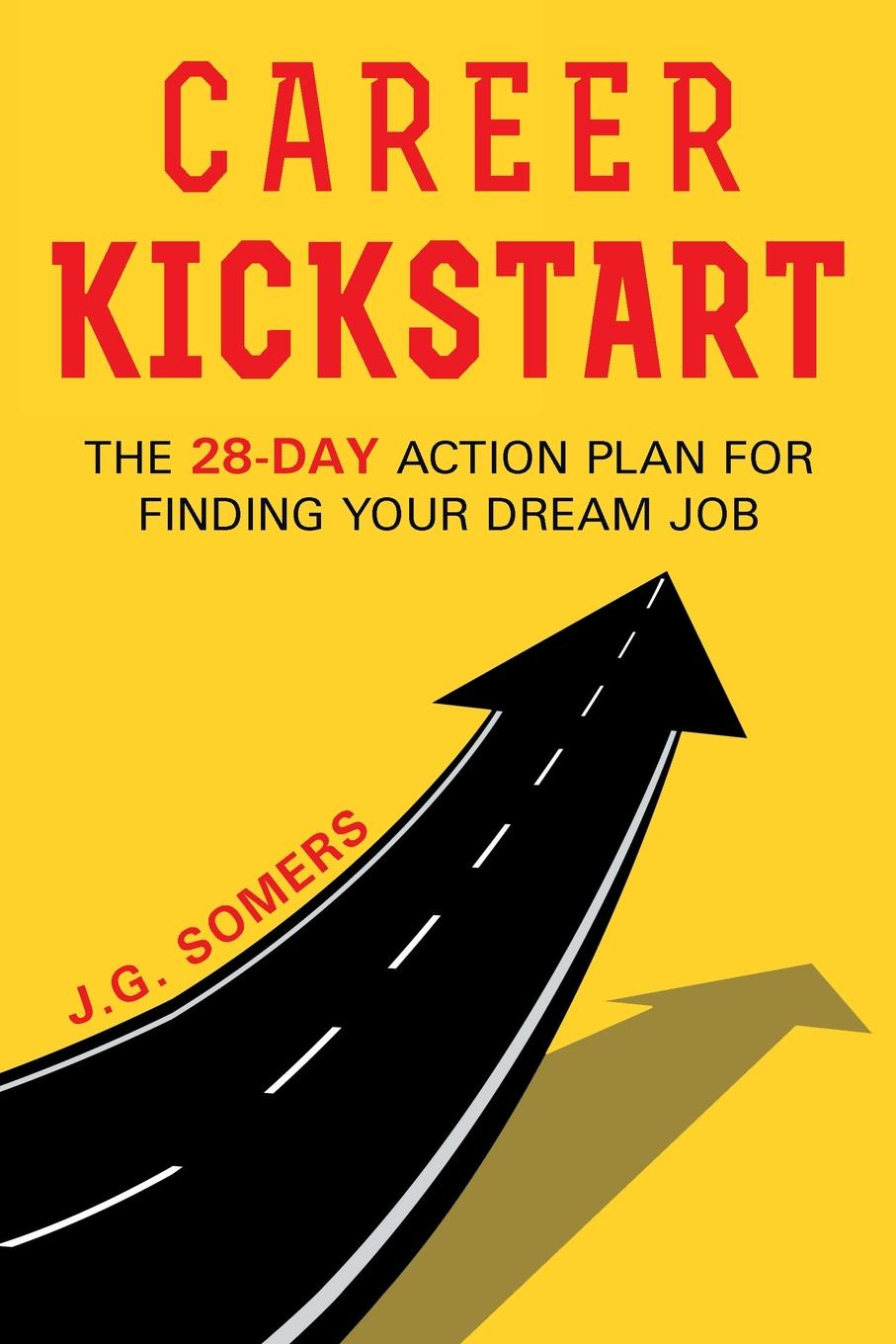 J.G. Somers The Career Kickstart Your 28-Day Action Plan for Finding Your Dream Job цена